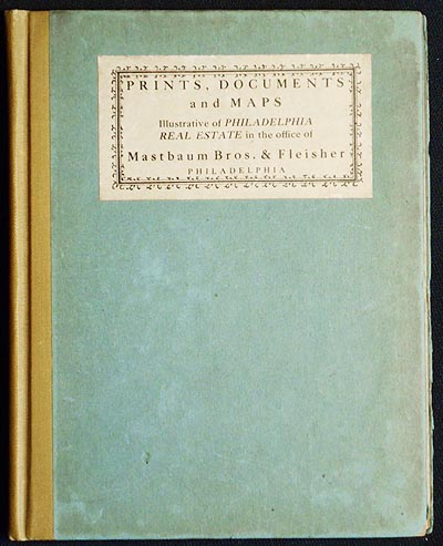 Prints, Documents and Maps Illustrative of Philadelphia Real Estate in the Office of Mastbaum Bros. & Fleisher; Notes and Historical Introduction by Joseph Jackson. Joseph Jackson.
