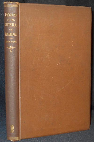 A Record of the Opera in Philadelphia by W.G. Armstrong [provenance: Fry family]. W. G. Armstrong.