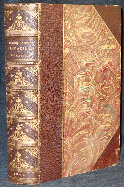 Round About Piccadilly and Pall Mall; or, A Ramble from the Haymarket to Hyde Park: Consisting of Retrospect of the various Changes that have occurred in the Court end of London. Henry B. Wheatley.