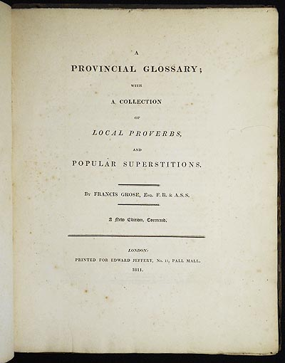 A Provincial Glossary; with a Collection of Local Proverbs, and Popular Superstitions; by Francis Grose; a New Edition, Corrected. Francis Grose.