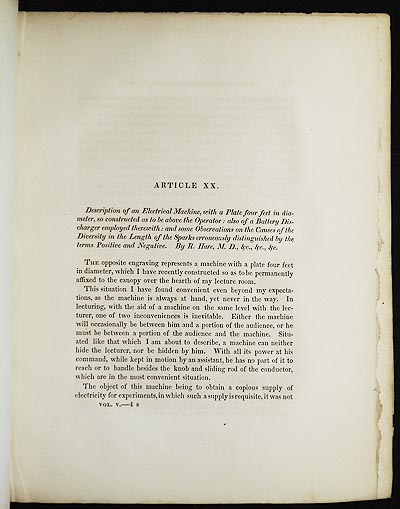 Description of an Electrical Machine, with a Plate four feet in diameter, so constructed as to be above the Operator: also of a Battery Discharger employed therewith: and some Observations on the Causes of the Diversity in the Length of the Sparks erroneously distinguished by the terms Positive and Negative by R. Hare [Transactions of the American Philosophical Society, vol. 5 New Series, Article XX]. Robert Hare.