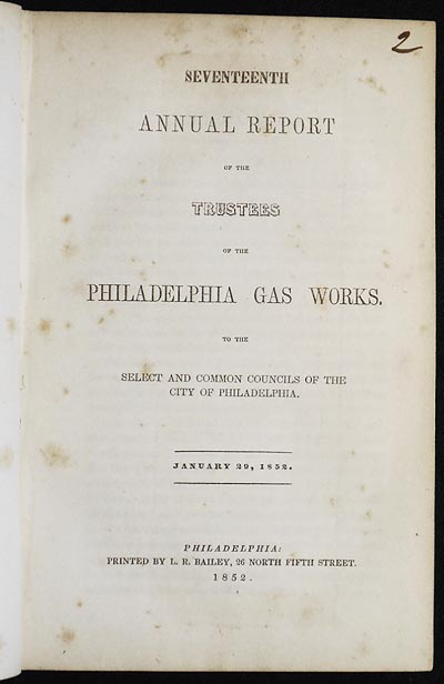 Seventeenth Annual Report of the Trustees of the Philadelphia Gas Works; to the Select and Common Councils of the City of Philadelphia; January 29, 1852. Philadelphia Gas Works.