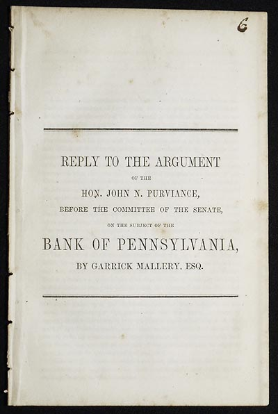 Reply to the Argument of the Hon. John N. Purviance, before the Committee of the Senate, on the subject of the Bank of Pennsylvania, by Garrick Mallery. Garrick Mallery.