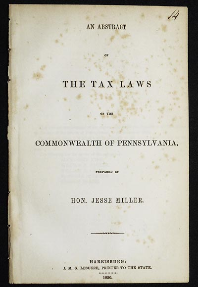 An Abstract of the Tax Laws of the Commonwealth of Pennsylvania, prepared by Hon. Jesse Miller. Jesse Miller.