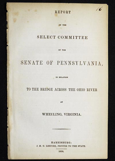 Report of the Select Committee of the Senate of Pennsylvania in relation to the Bridge Across the Ohio River at Wheeling, Virginia. Pennsylvania. General Assembly. Senate. Select Committee on Bridge Across the Ohio River.