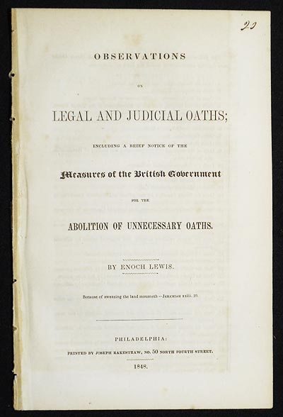 Observations on Legal and Judicial Oaths; Including a Brief Notice of the Measures of the British Government for the Abolition of Unnecessary Oaths by Enoch Lewis. Enoch Lewis.