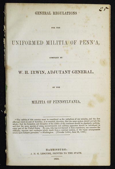 General Regulations for the Uniformed Militia of Penn'a, compiled by W.H. Irwin, Adjutant General, of the Militia of Pennsylvania. William H. Irwin.