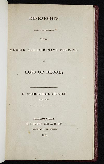Researches Principally Relative to the Morbid and Curative Effects of Loss of Blood. Marshall Hall.