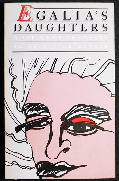 Egalia's Daughters: A Satire of the Sexes by Gerd Brantenberg; Translated from Norwegian by Louis Mackay in cooperation with Gerd Grantenberg. Gerd Brantenberg.