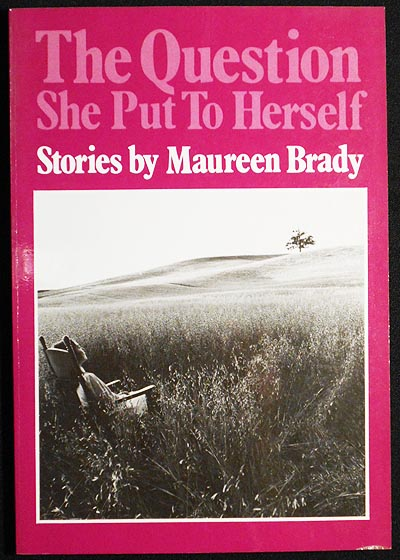 The Question She Put To Herself: Stories by Marieen Brady. Maureen Brady.