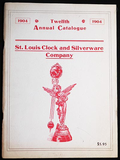 St. Louis Clock and Silverware Company: Twelfth Annual Catalogue 1904 [reprint]