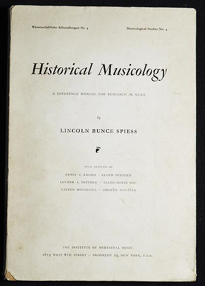 Historical Musicology: A Reference Manual for Research in Music by Lincoln Bunce Spiess. Lincoln Bunce Spiess.