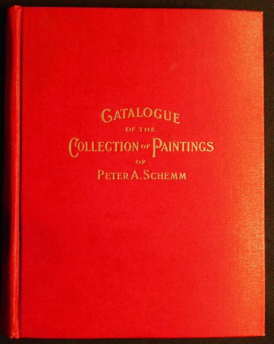 Catalogue of the Private Collection of Paintings belonging to Peter A. Schemm: Philadelphia, Pa. 1901 Illustrated; compiled by P.A. Schemm; revised by E.A. Kopp. Peter A. Schemm.