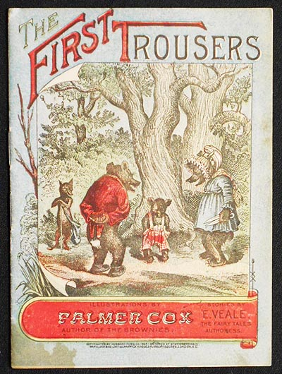 The First Trousers; illustrations by Palmer Cox, author of The Brownies; stories by E. Veale, The Fairy Tales Authoress. E. Veale, Palmer Cox.