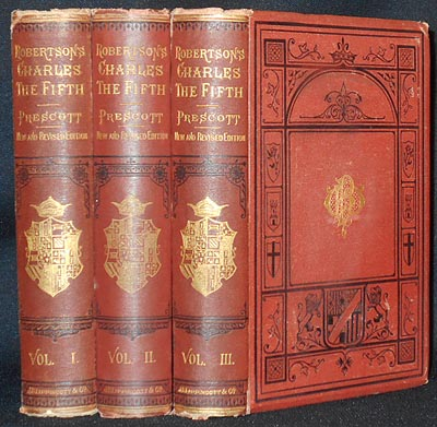 The History of the Reign of the Emperor Charles the Fifth by William Robertson; with An Account of the Emperor's Life after his Abdication by William H. Prescott. William Robertson.