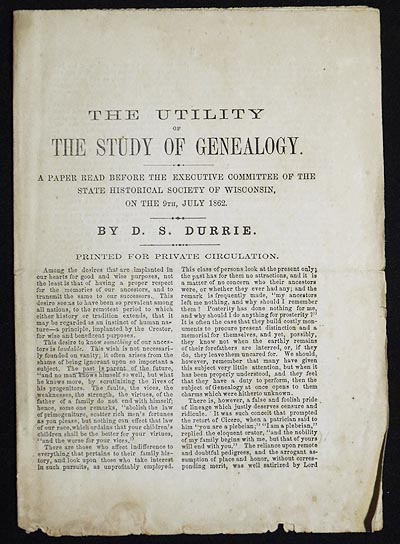 The Utility of the Study of Genealogy: A Paper Read Before the Executive Committee of the State Historical Society of Wisconsin, on the 9th, July 1862. Daniel Steele Durrie.