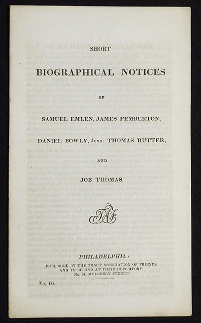 Short Biographical Notices of Samuel Emlen, James Pemberton, Daniel Bowly, Junr. Thomas Rutter, and Job Thomas
