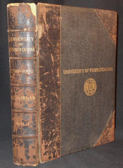 University of Pennsylvania: Its History, Influence, Equipment and Characteristics with Biographical Sketches and Portraits of Founders, Benefactors, Officers and Alumni. Edward Potts Cheyney, Ellis Paxson Oberholtzer.