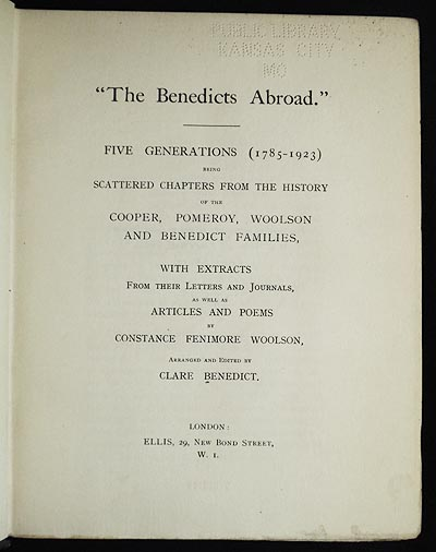 """""""The Benedicts Abroad"""": Five Generations (1785-1923) being Scattered Chapters from the History of the Cooper, Pomeroy, Woolson and Benedict Families, with Extracts from their Letters and Journals, as well as Articles and Poems by Constance Fenimore Woolson; arranged and edited by Clare Benedict. Clare Benedict."""
