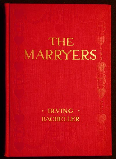 The Marryers: A History Gathered From a Brief of the Honorable Socrates Potter by Irving Bacheller; Illustrated. Irving Bacheller.