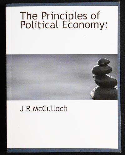 The Principles of Political Economy: With Some Inquiries Respecting Their Application, and a Sketch of the Rise and Progress of the Science. J. R. McCulloch.