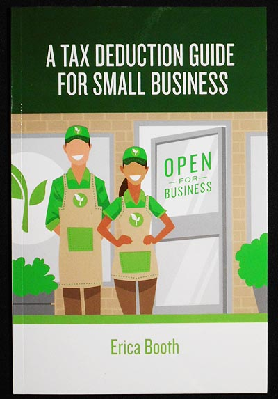 A Tax Deduction Guide for Small Business. Erica Booth.