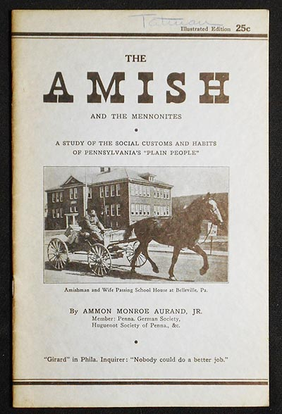 """Little Known Facts About the Amish and the Mennonites: A Study of the Social Customs and Habits of Pennsylvania's """"Plain People"""" A. Monroe Aurand."""