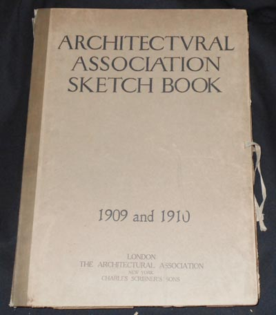 Architectural Association Sketch Book: 1909 and 1910; Edited by Gerald C. Horsley, Theodore Fyfe, & W. Curtis Green