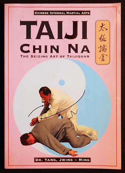 Taiji Chin Na (Qin Na): The Seizing Art of Taijiquan. Jwing-Ming Yang.