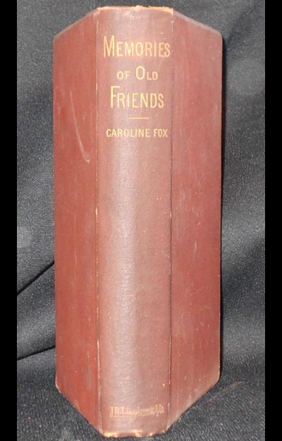 Memories of Old Friends: being Extracts from the Journals and Letters of Caroline Fox, of Penjerrick, Cornwall, from 1835 to 1871; edited by Horace N. Pym. Caroline Fox.