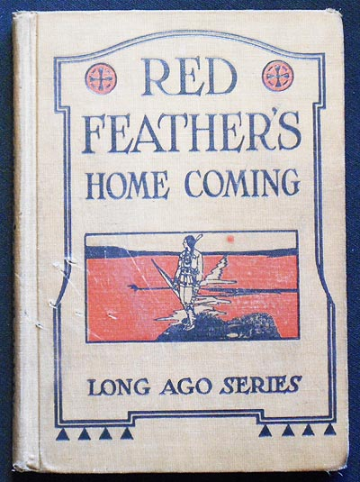 Red Feather's Homecoming: A Book of Indian Life for Fourth and Fifth Grades. E. George Payne, Howard R. Driggs.