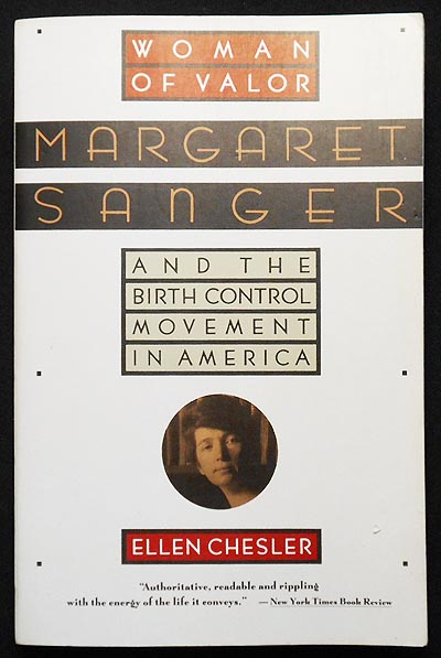 Woman of Valor: Margaret Sanger and the Birth Control Movement in America. Ellen Chesler.