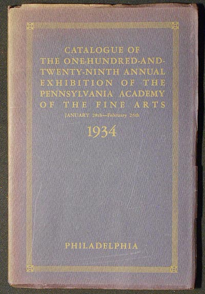Catalogue of the One-Hundred-and-Twenty-Ninth Annual Exhibition of the Pennsylvania Academy of the Fine Arts January 28th--February 25th 1934