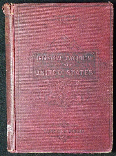 The Industrial Evolution of the United States. Carroll D. Wright.