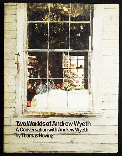 Two Worlds of Andrew Wyeth: A Conversation with Andrew Wyeth. Thomas Hoving.