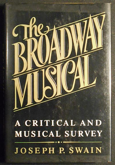 The Broadway Musical: A Critical and Musical Survey. Joseph P. Swain.