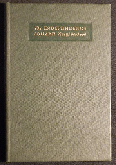 The Independence Square Neighborhood: Historical Notes on Independence and Washington Squares, Lower Chestnut Street, and the Insurance District along Walnut Street, in Philadelphia, together with some Account of the Buildings, Events, and Personages of State House Row; Illustrated with Photographs, Sketches, and Old Prints. Carroll Frey, Frank H. Taylor, Philip B. Wallace.