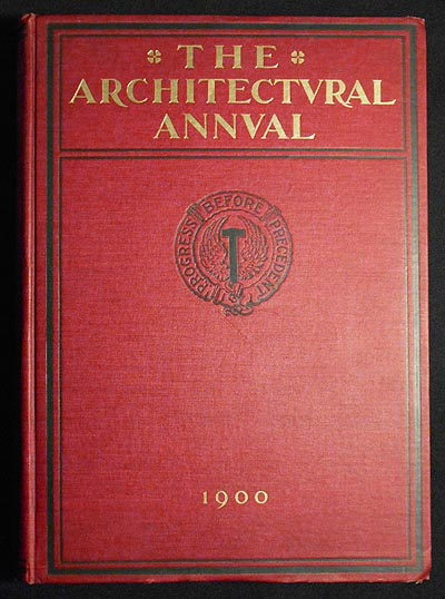 The Architectural Annual; Published under the Auspices of the Architectural League of America and edited by Albert Kelsey: Issue for 1900