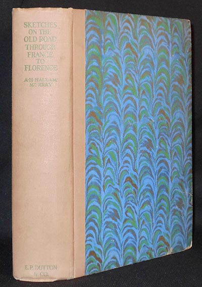 Sketches on the Old Road Through France to Florence by A. H. Hallam Murray; accompanied by Henry W. Nevinson and Montgomery Carmichael. A. H. Hallam Murray.