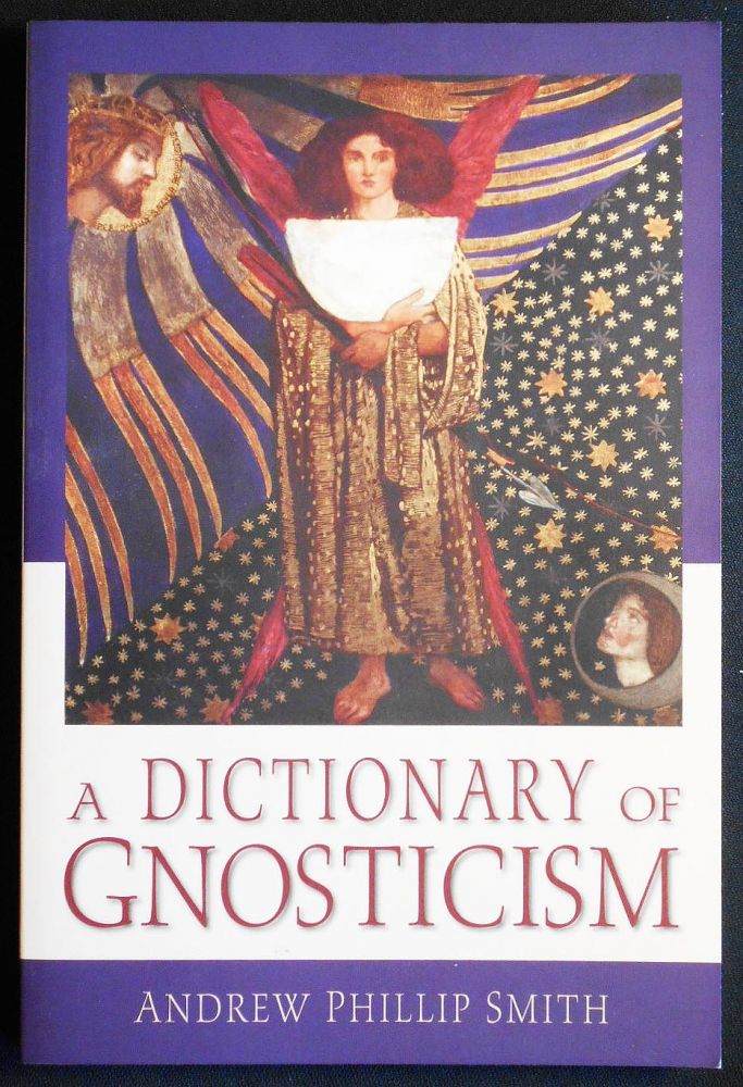 A Dictionary of Gnosticism. Andrew Phillip Smith.