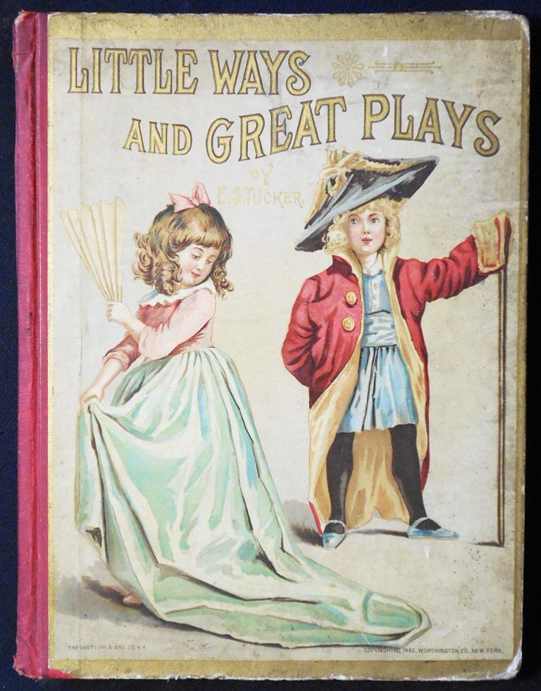 Little Ways and Great Plays by Eliabeth S. Tucker and Others; Monotints Verses and Stories by E. S. T. Elizabeth S. Tucker.