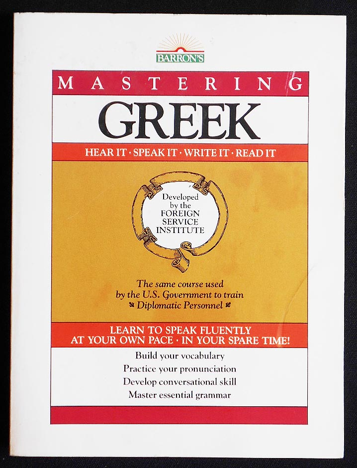 Mastering Greek: Hear It -- Speak It -- Write It -- Read It; Developed for the Froeign Service Institute, Department of State by Serge Obolensky, Panagiotis S. Sapountzis, and Aspasia Aliki Sapountzis [without the cassettes]. Serge Obolensky, Panagiotis S. Sapountzis, Aspasia Aliki Sapountzis.