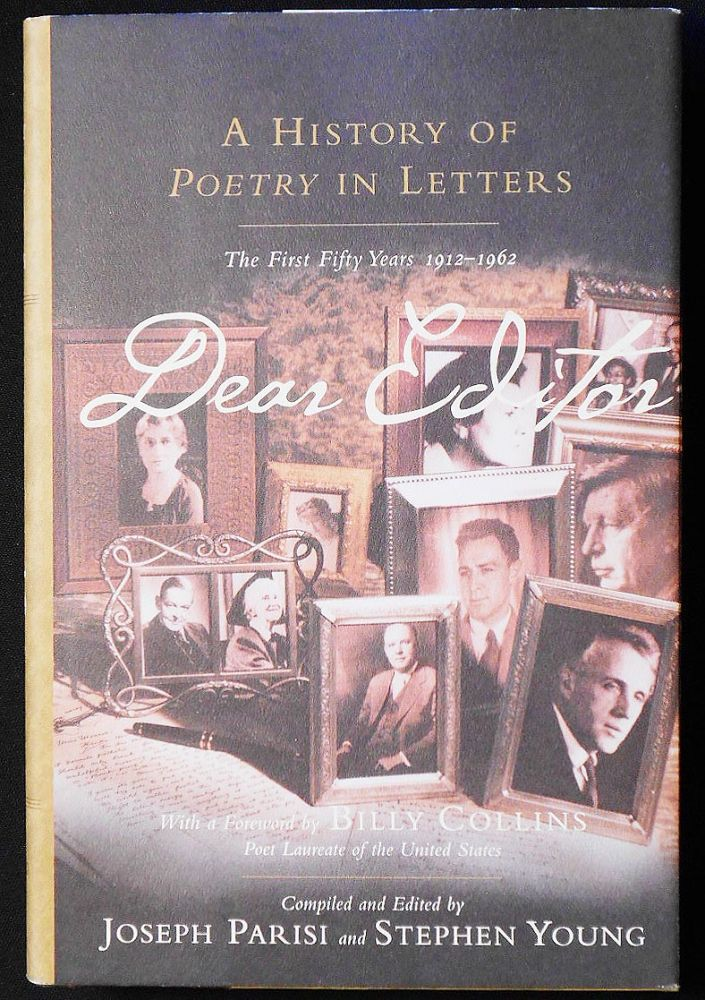 Dear Editor: A History of Poetry in Letters: The First Fifty Years, 1912-1962; Edited and compiled by Joseph Parisi and Stephen Young; Introductions and Commentary by Joseph Parisi; Foreword by Billy Collins. Joseph Parisi, Stephen Young, and compilers.