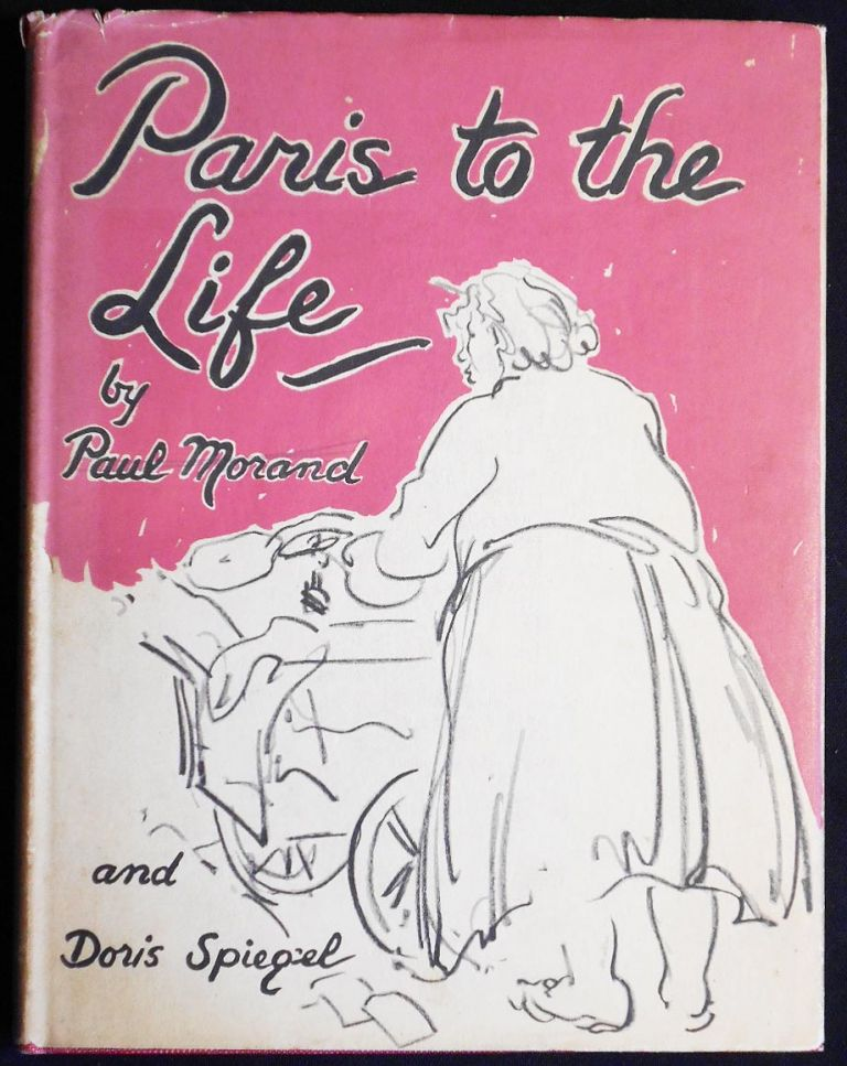 Paris to the Life: A Sketch-Book by Paul Morand; (translated by Gerard Hopkins) and Doris Spiegel. Paul Morand, Doris Spiegel.