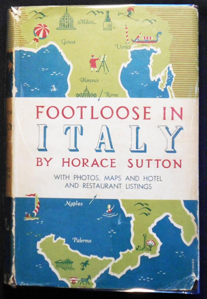Footloose in Italy by Horace Sutton with Photographs Mostly by the Author. Horace Sutton.
