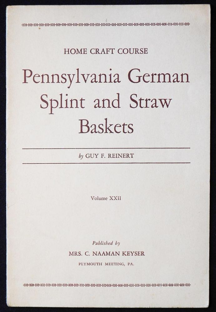 Pennsylvania German Splint and Straw Baskets by Guy F. Reinert; Photographs by the Author [Home Craft Course Series, vol. 22]. Guy F. Reinert.