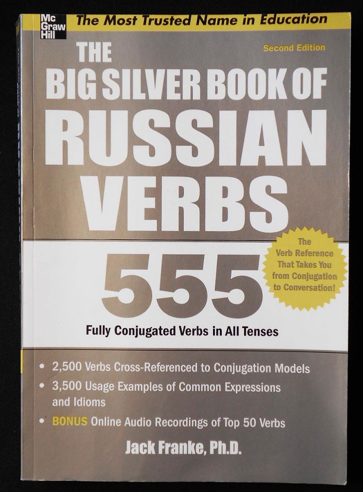 The Big Silver Book of Russian Verbs: 555 Fully Conjugated Verbs in All Tenses. Jack Franke.