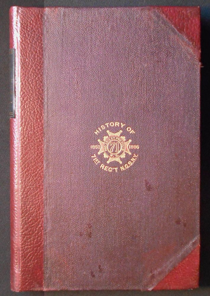 History of the Seventy-First Regiment N. G. S. N. Y. including the History of the Veteran Association with Biographical Sketches of Members. Henry Whittemore.