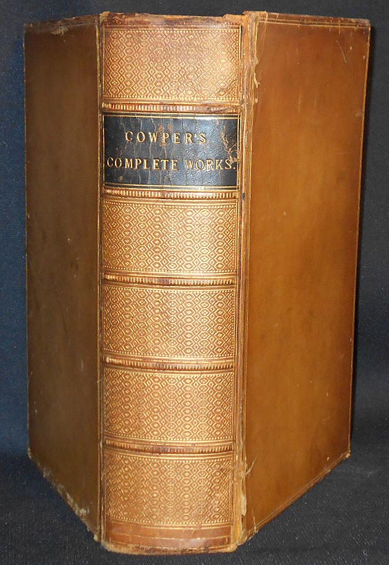 The Works of William Cowper: His Life, Letters, and Poems; Now First Completed by the Introduction of Cowper's Private Correspondence; edited by the Rev. T. S. Grimshawe. William Cowper.