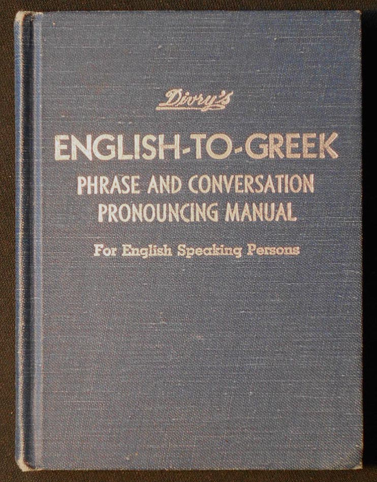 Divry's English-to-Greek phrase and Conversation Pronouncing Manual for English Speaking Persons; by George C. Divry; Revised by Constantine divry. George Constantopoulos Divry, Constantine Divry.